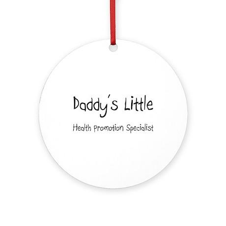 Daddy's Little Health Promotion Specialist Ornamen