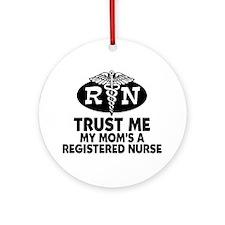 Trust Me Mom's a Nurse Ornament (Round)