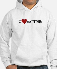 I LOVE MY TETHER Hoodie