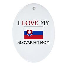 I Love My Slovakian Mom Oval Ornament