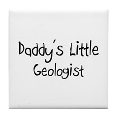 Daddy's Little Geologist Tile Coaster