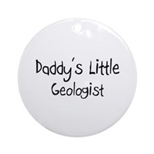 Daddy's Little Geologist Ornament (Round)