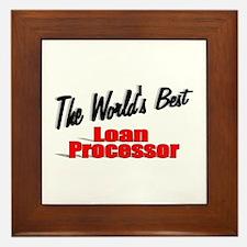 """The World's Best Loan Processor"" Framed Tile"