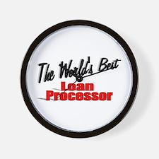 """The World's Best Loan Processor"" Wall Clock"