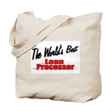 """The World's Best Loan Processor"" Tote Bag"
