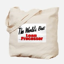"""""""The World's Best Loan Processor"""" Tote Bag"""