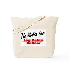 """The World's Best Log Cabin Builder"" Tote Bag"