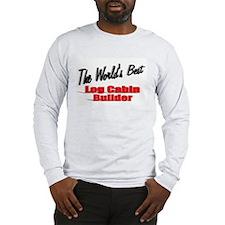 """The World's Best Log Cabin Builder"" Long Sleeve T"