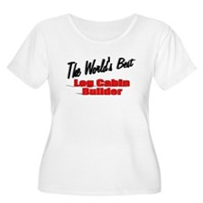 """The World's Best Log Cabin Builder"" T-Shirt"