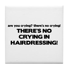 There's No Crying Hairdressing Tile Coaster
