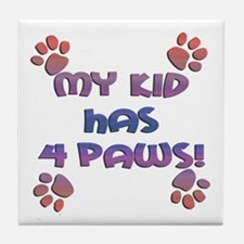 My Kid Has 4 Paws Tile Coaster