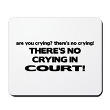 There's No Crying in Court Mousepad