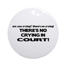 There's No Crying in Court Ornament (Round)