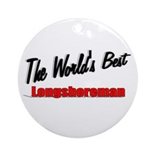 """The World's Best Longshoreman"" Ornament (Round)"