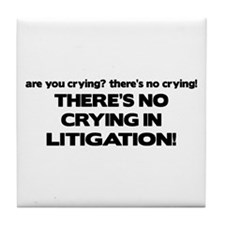 There's No Crying in Litigation Tile Coaster