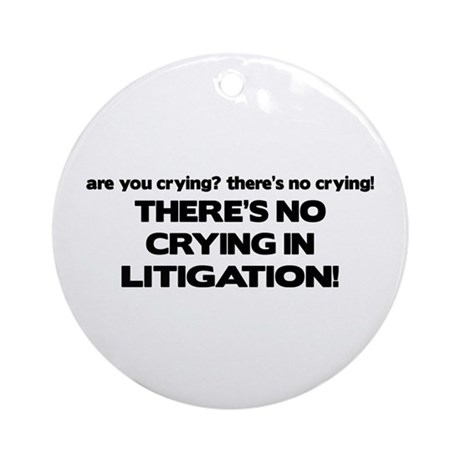 There's No Crying in Litigation Ornament (Round)