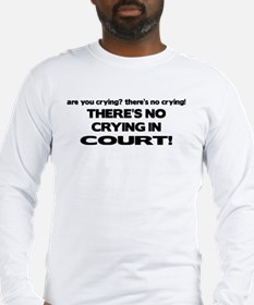 There's No Crying in Court Long Sleeve T-Shirt