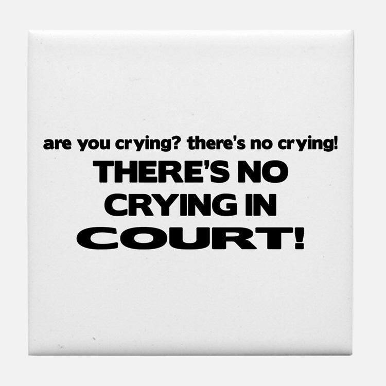 There's No Crying in Court Tile Coaster