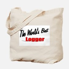 """""""The World's Best Logger"""" Tote Bag"""