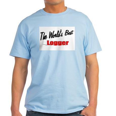 """""""The World's Best Logger"""" Light T-Shirt"""