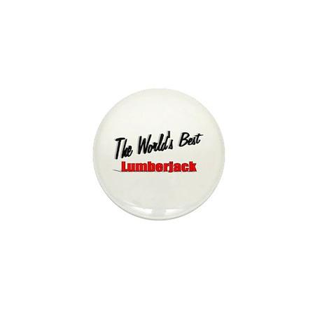 """The World's Best Lumberjack"" Mini Button"