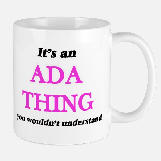 It's an Ada thing, you wouldn't under Mugs