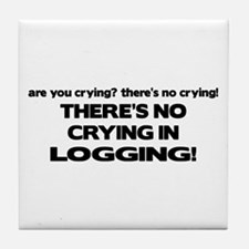 There's No Crying Logging Tile Coaster