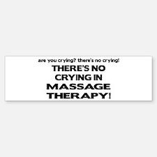 There's No Crying Massage Therapy Bumper Bumper Bumper Sticker