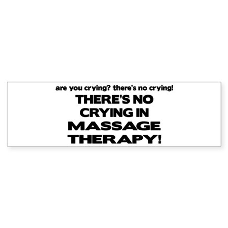 There's No Crying Massage Therapy Bumper Sticker