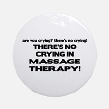 There's No Crying Massage Therapy Ornament (Round)