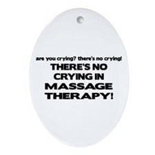There's No Crying Massage Therapy Oval Ornament