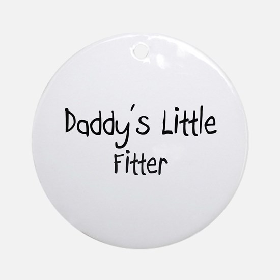 Daddy's Little Fitter Ornament (Round)