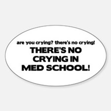 There's No Crying Med School Oval Decal