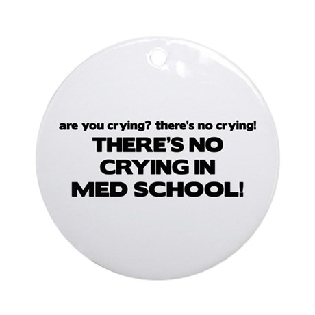 There's No Crying Med School Ornament (Round)