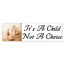 """It's A Child Not A Choice"" Bumper Sticker"