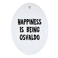 Happiness is being Osvaldo Oval Ornament