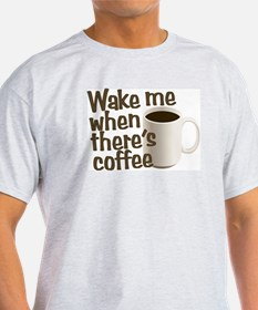 Wake me when there's coffee T-Shirt