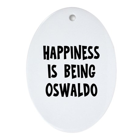 Happiness is being Oswaldo Oval Ornament