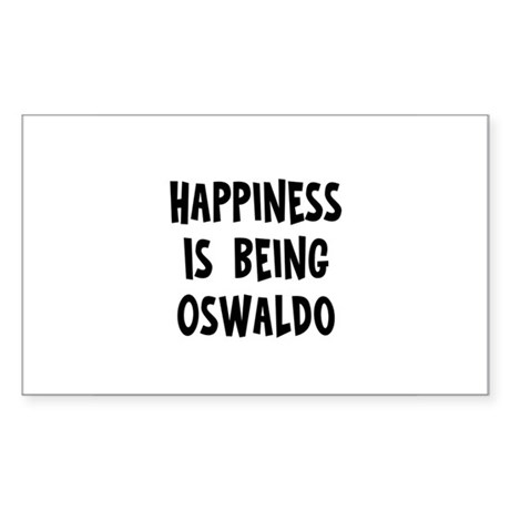 Happiness is being Oswaldo Rectangle Sticker