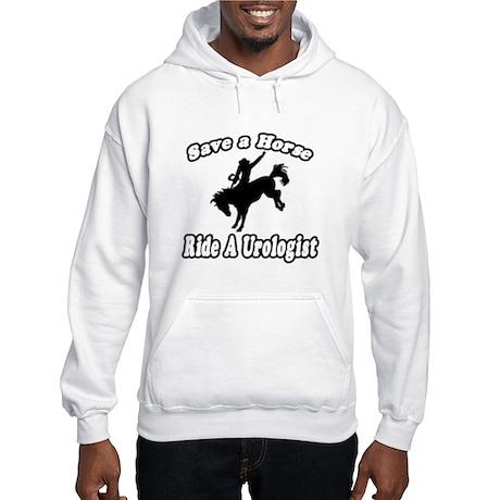 """Save a Horse...Ride A Urologist"" Hooded Sweatshir"