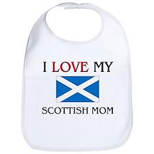 I Love My Scottish Mom Bib