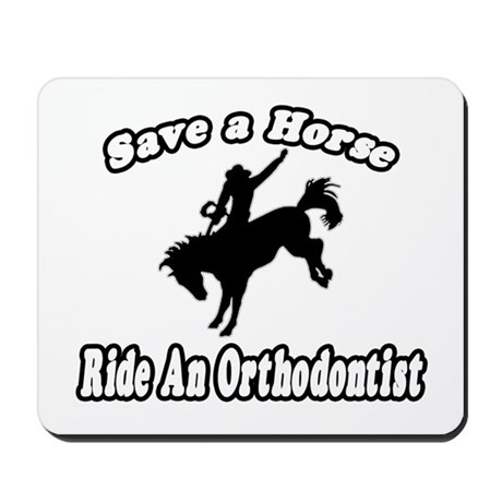 """Save Horse, Ride Orthodontist"" Mousepad"