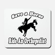"""Save Horse, Ride Orthopedist"" Mousepad"