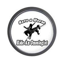 """""""Save Horse, Ride Oncologist"""" Wall Clock"""