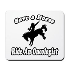 """""""Save Horse, Ride Oncologist"""" Mousepad"""