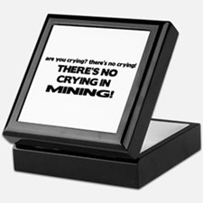 There's No Crying Mining Keepsake Box