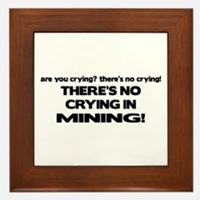 There's No Crying Mining Framed Tile