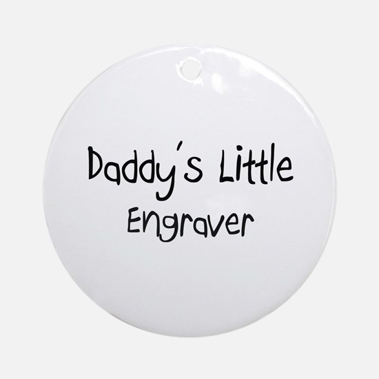 Daddy's Little Engraver Ornament (Round)