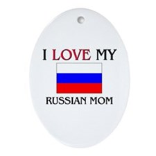 I Love My Russian Mom Oval Ornament