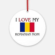I Love My Romanian Mom Ornament (Round)